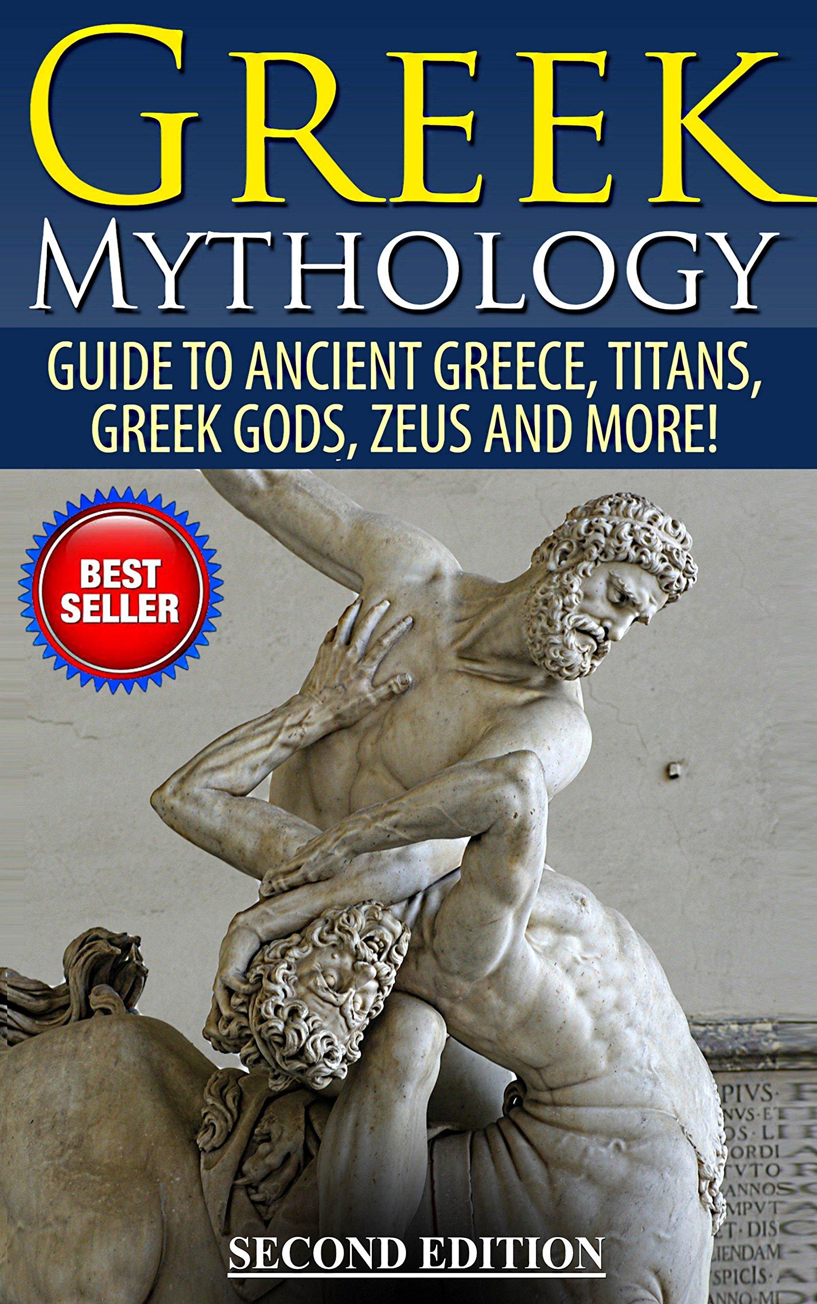 Greek Mythology: Guide To Ancient Greece Titans Greek Gods Zeus and More! (Viking Mythology Hercules Ancient Civilizations) (English Edition)