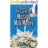 The Case of the Missing Milk Money: A Richard Sherlock Whodunit