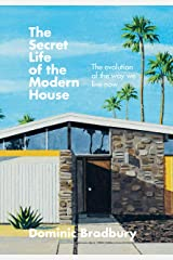 The Secret Life of the Modern House: The Evolution of the Way We Live Now Kindle Edition