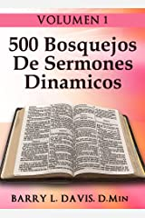 500 Bosquejos De Sermones Dinamicos -- Volume 1 (Spanish Edition) Kindle Edition