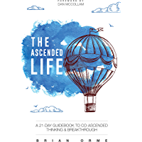 The Ascended Life: A 21-Day Guidebook to Co-Ascended Thinking and Breakthrough