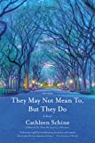 They May Not Mean To, But They Do: A Novel