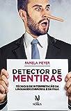 Detector de Mentiras. Técnicas de Interpretação da Linguagem Corporal e da Fala