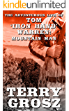 "The Adventurous Life of Tom ""Iron Hand"" Warren: Mountain Man (The Mountain Men Book 5)"