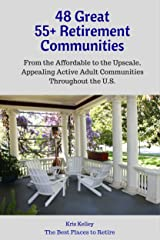 48 Great 55+ Retirement Communities: From the Affordable to the Upscale, Appealing Active Adult Communities Across the U.S. (The Best Places to Retire - Volume 5) Kindle Edition