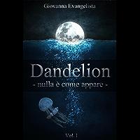 Dandelion - nulla è come appare (Italian Edition)