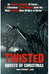 Twisted: Ghosts Of Christmas: An Advent Calender Of Terror... 25 Christmas Spine Tinglers from the Most Chilling New Writers of Horror. (Twisted50) (English Edition) eBook Kindle