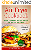 Air Fryer Cookbook - Extremely Delicious Recipes for You and Your Family. Now Frying will be Much More Easy