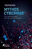 Mythos Cyberwar: Über digitale Spionage, Sabotage und andere Gefahren (German Edition)