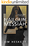 Nailgun Messiah: A Thriller (Micah Reed Book 1)