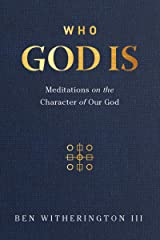 Who God Is: Meditations on the Character of Our God Kindle Edition