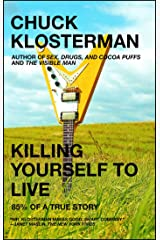 Killing Yourself to Live: 85% of a True Story Kindle Edition