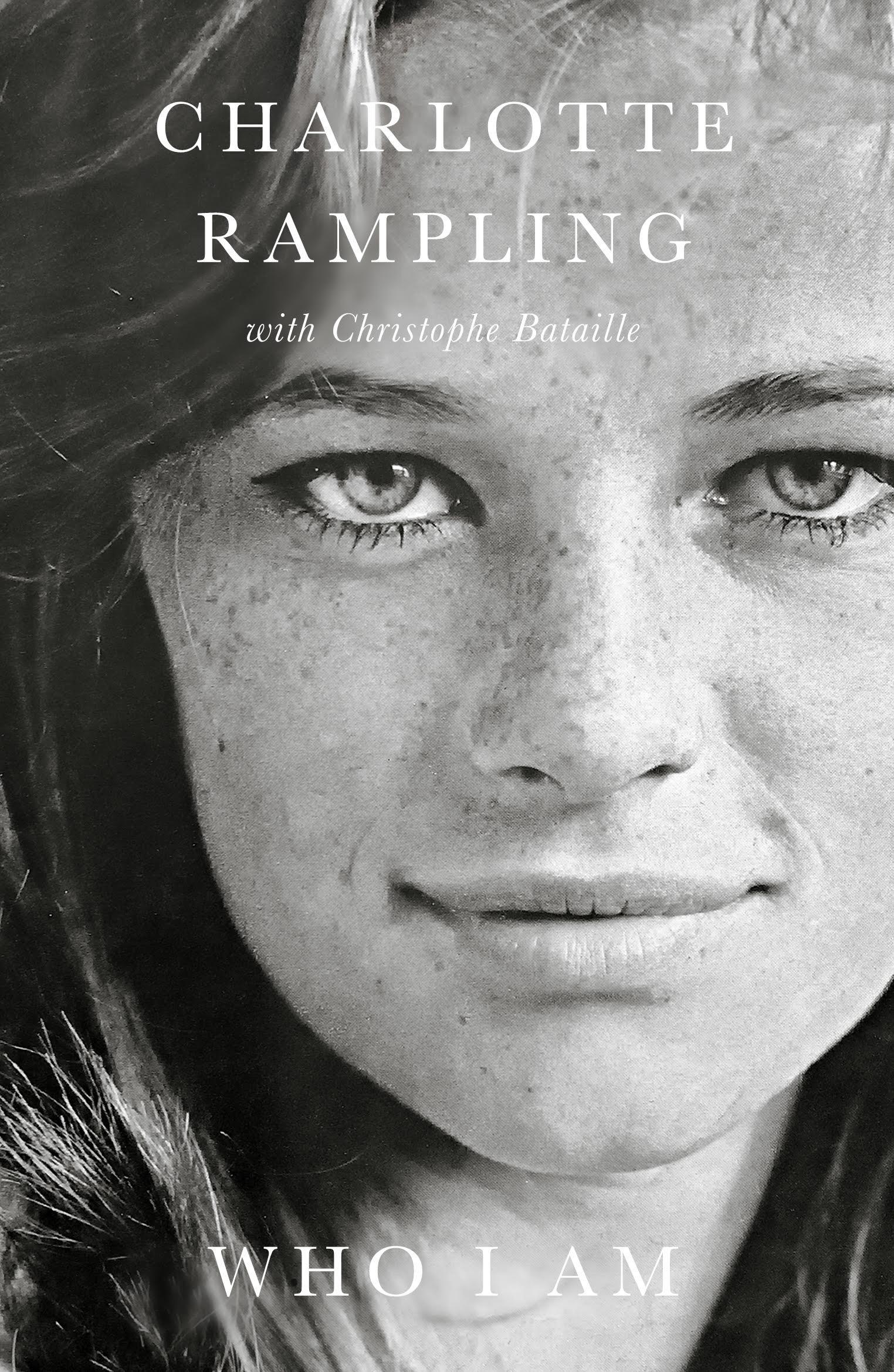 Who I Am: Charlotte Rampling, Christophe Bataille: 9781785781933:  Amazon.com: Books
