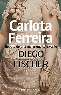 Carlota Ferreira: Retrato de una mujer que se inventó (Spanish Edition)