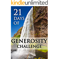 21 Days of Generosity Challenge:  Experiencing the Joy That Comes From a Giving Heart (A Life of Generosity Book 1) (English Edition)