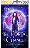 The Portal of Chance: A YA Halfling Fae UF/Adventure Series (Chronicles of The Unwanted Princess Book 1)