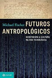 Futuros antropológicos: Redefinindo a cultura na era tecnológica (Antropologia social)