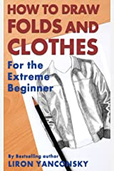 How To Draw Folds And Clothes: For the Extreme Beginner Kindle Edition