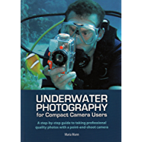 Underwater Photography: A Step-by-step Guide to Taking Professional Quality Underwater Photos With a Point-and-shoot Camera