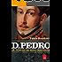 D.Pedro - A história não contada.: O homem revelado por cartas e documentos inéditos
