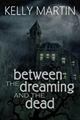 Between the Dreaming and the Dead Kindle Edition