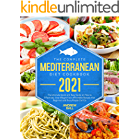The Complete Mediterranean Diet Cookbook 2021: The Ultimate Quick and Easy Guide on How to Effectively Lose Weight Fast…