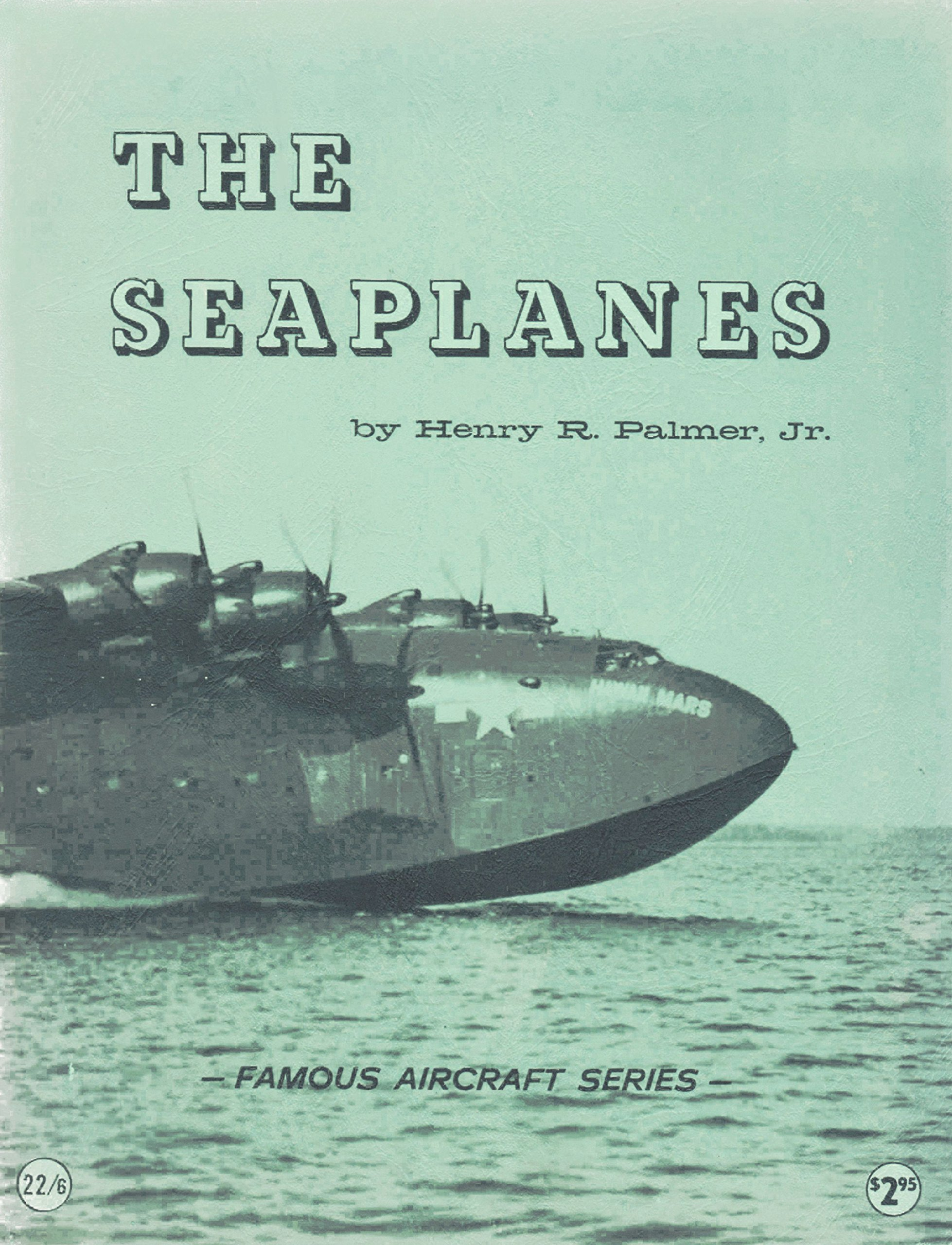 The Seaplanes (Famous Aircraft Series): Henry R  Palmer Jr