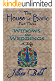 The House of Baric Part Three: Widows and Weddings (The House of Baric Trilogy Book 3)