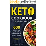 KETO COOKBOOK FOR BEGINNERS: 600 Quick & Easy 5 Ingredients Recipes that Anyone can Do on a Budget | 2 Weeks Meal Plan Includ