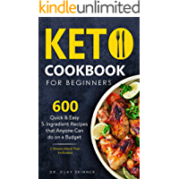 KETO COOKBOOK FOR BEGINNERS: 600 Quick & Easy 5 Ingredients Recipes that Anyone can Do on a Budget | 2 Weeks Meal Plan…