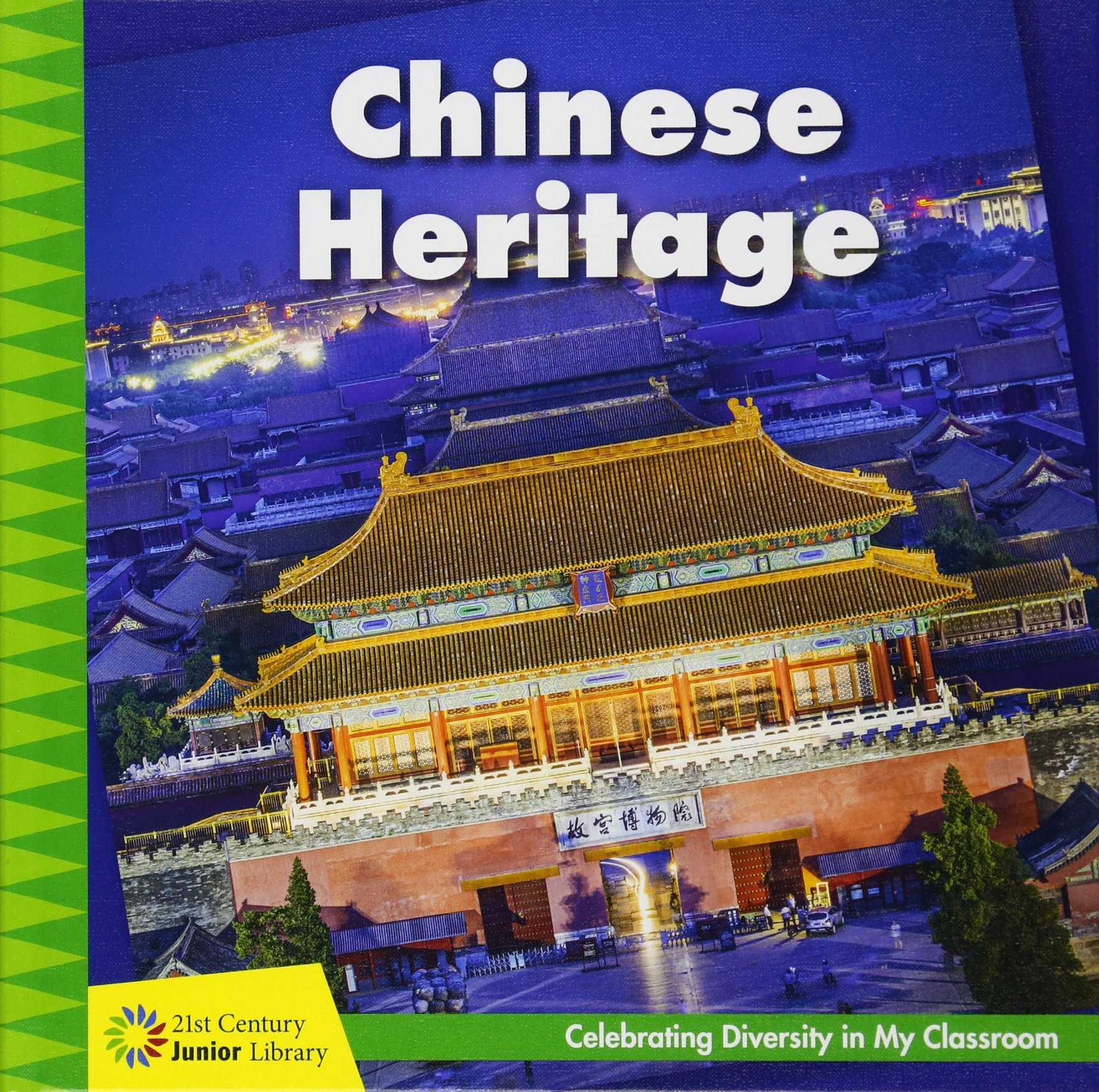 Chinese Heritage: Celebrating Diversity in My Classroom (21st Century Junior Library: Celebrating Diversity in My Classroom)
