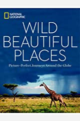 Wild, Beautiful Places: Picture-Perfect Journeys Around the Globe Kindle Edition