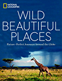 Wild, Beautiful Places: Picture-Perfect Journeys Around the Globe