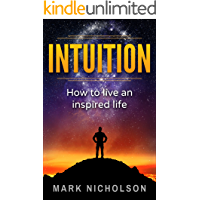 Intuition: How to live an inspired life (Meditaion, Mindfulness,spirituality, success, stress,)