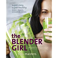 The Blender Girl: Super-Easy, Super-Healthy Meals, Snacks, Desserts & Drinks