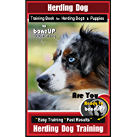 Herding Dog Training Book for Herding Dogs & Puppies By BoneUP DOG Training: Are You Ready to Bone Up? Easy Training…