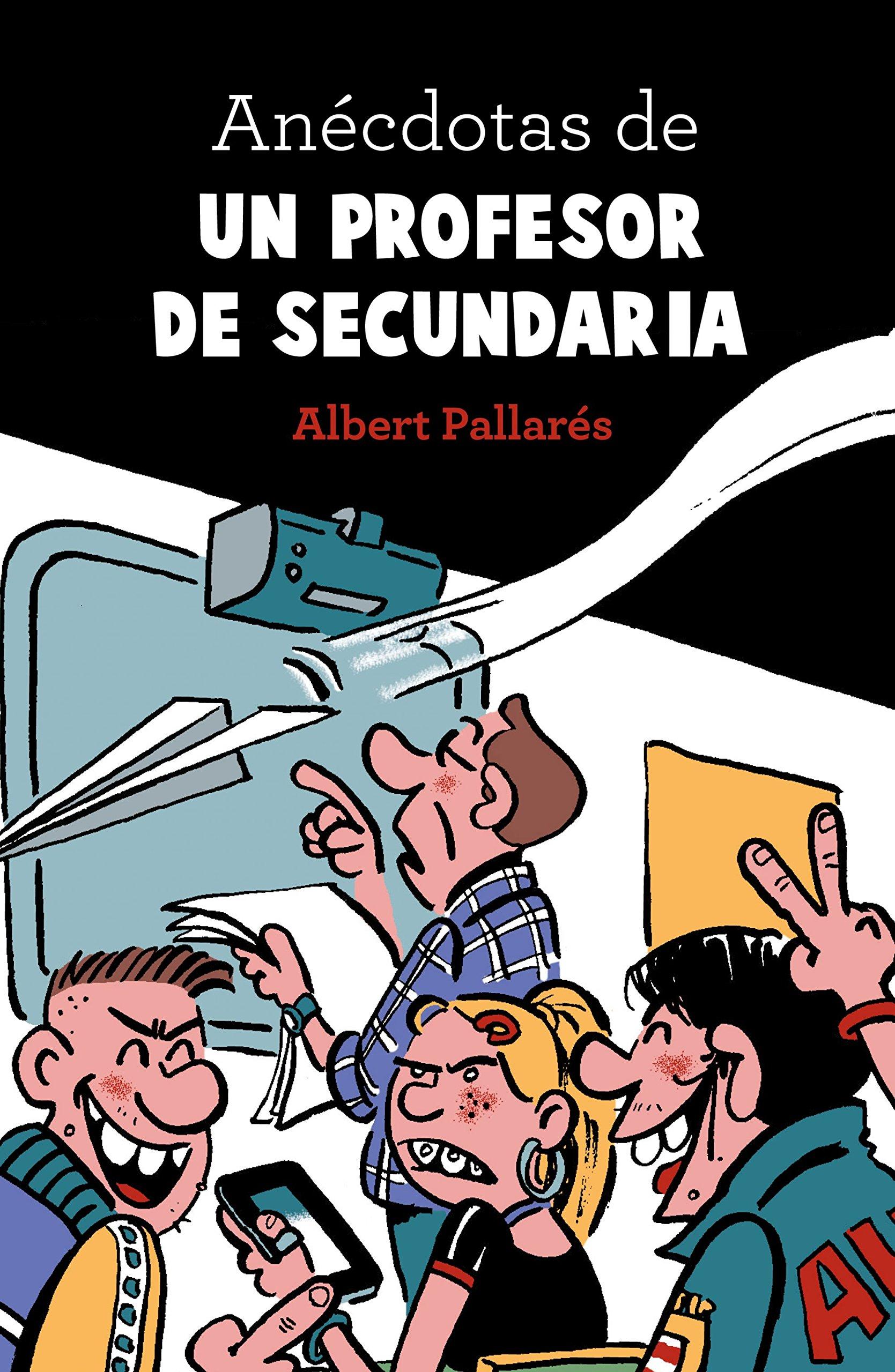 Anécdotas de un profesor de secundaria (Otros) - 9788448022990 Tapa blanda – 14 feb 2017 Albert Pallarés Libros Cúpula 8448022998 Humour