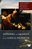 Suffering and Sacrifice in the Clinical Encounter