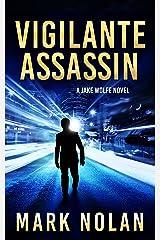 Vigilante Assassin: A Vigilante Justice Thriller (Jake Wolfe Book 2) Kindle Edition