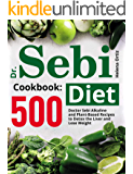 Dr. Sebi Diet Cookbook: 500 Doctor Sebi Alkaline and Plant-Based Recipes to Detox the Liver and Lose Weight