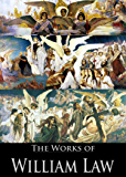 The Works of William Law: A Serious Call to a Devout and Holy Life, The Grounds and Reasons of Christian Regeneration, The Way to Divine Knowledge and More (7 Books With Active Table of Contents)