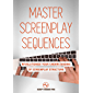 Master Screenplay Sequences: The Ultimate Guide To Making Screenwriting Structure That Much Easier (English Edition)