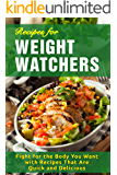 Recipes for Weight Watchers: Fight for the Body You Want with Recipes That Are Quick and Delicious (English Edition)