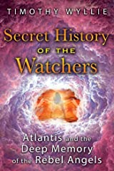Secret History of the Watchers: Atlantis and the Deep Memory of the Rebel Angels Kindle Edition