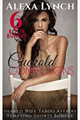 Cuckold Confessions 6 Book Bundle: Shared Wife Taboo Affairs Tempting Shorts Bundle (Cuckold Confessions Series) Kindle Edition