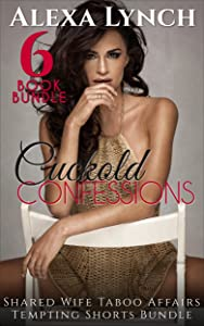 Cuckold Confessions 6 Book Bundle: Shared Wife Taboo Affairs Tempting Shorts Bundle (Cuckold Confessions Series)
