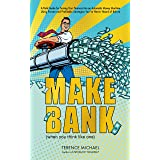 MAKE BANK (when you think like one): A Field Guide for Turning Your Finances Into an Automatic Money Machine Using Proven and