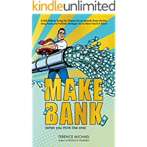 MAKE BANK (when you think like one): A Field Guide for Turning Your Finances Into an Automatic Money Machine Using…
