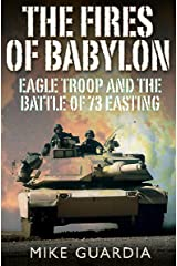 The Fires of Babylon: Eagle Troop and the Battle of 73 Easting Kindle Edition