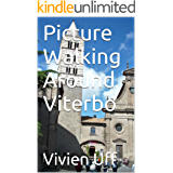 Picture Walking Around Viterbo (Walk the Talk e-guides Book 8) (English Edition)